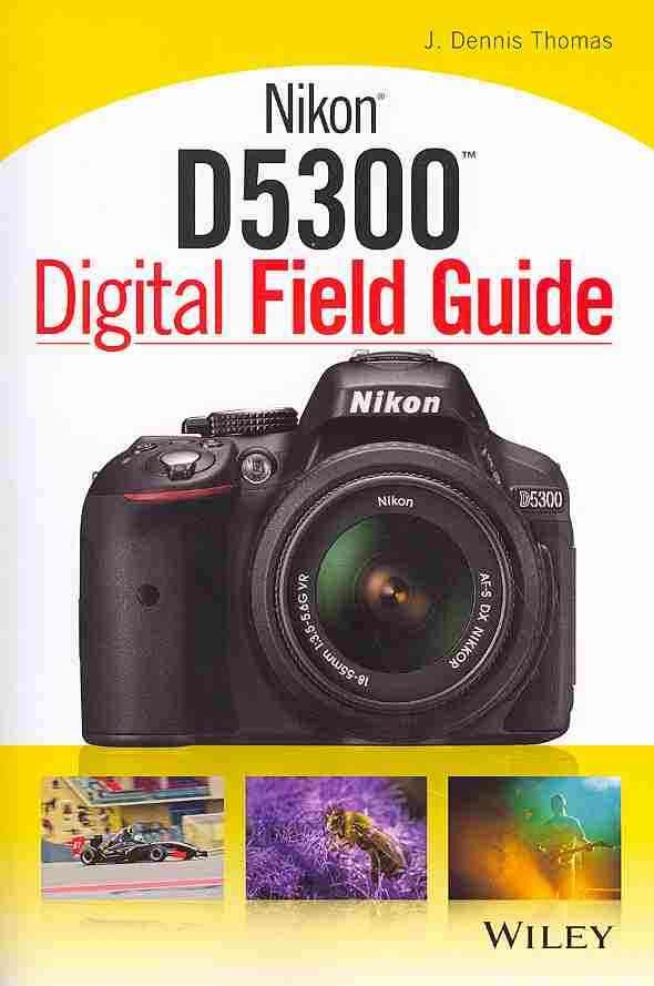 Nikon D5300 Digital Field Guide By Thomas, J. Dennis