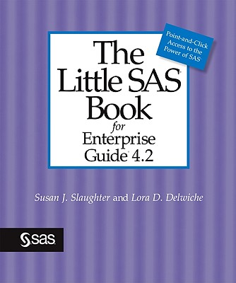 The Little SAS Book for Enterprise Guide 4.2 By Slaughter, Susan J./ Delwiche, Lora D.